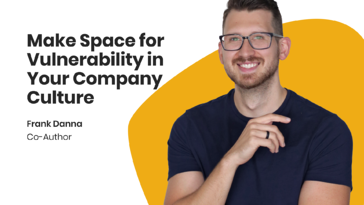 Make Space for Vulnerability in Your Company Culture