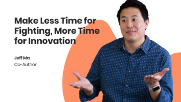 make less time for fighting, more time for innovation